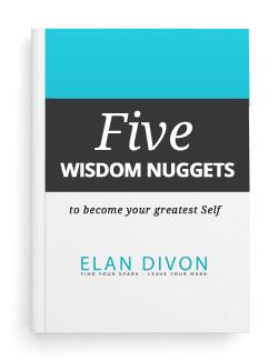 Five Wisdom Nuggets By Elan Divon