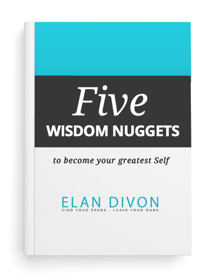 Five Wisdom Nuggets To Become Your Greatest Self By Elan Divon