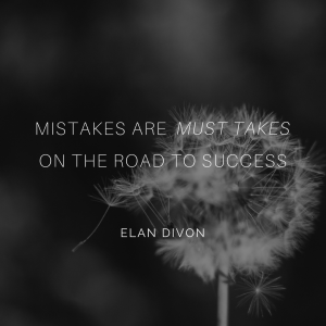 Mistakes are must takes on the road to success. Elan Divon